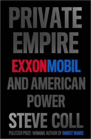 Private-empire-exxonmobil-and-american-power-by-steve-coll