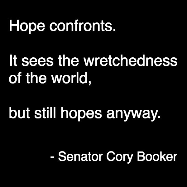 Cory Booker Quote: Hope confronts. It sees the wretchedness of the world but still hopes anyway.""